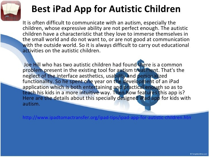 Best iPad App for Autistic ChildrenIt is often difficult to communicate with an autism, especially thechildren, whose expr...