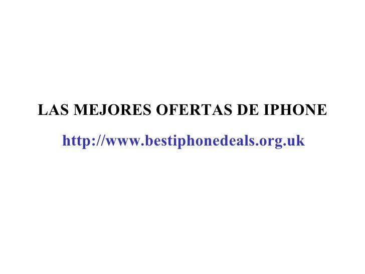 LAS MEJORES OFERTAS DE IPHONE http://www.bestiphonedeals.org.uk