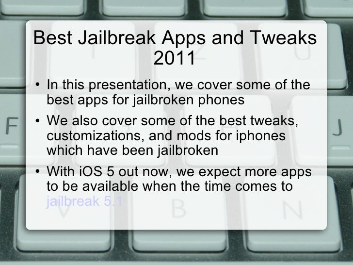 Best Jailbreak Apps and Tweaks 2011 <ul><li>In this presentation, we cover some of the best apps for jailbroken phones </l...