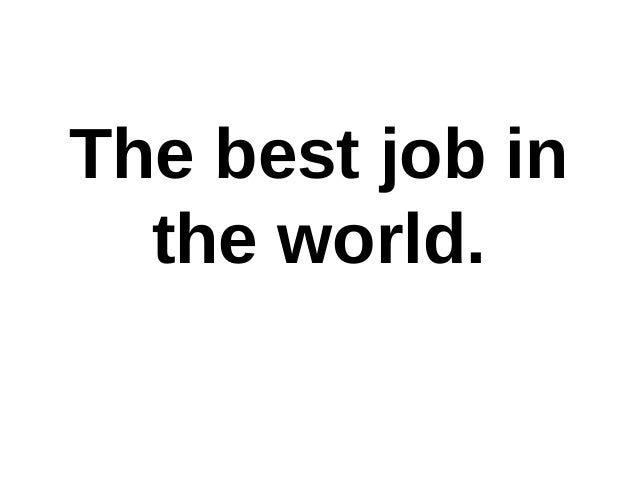 The best job in the world.