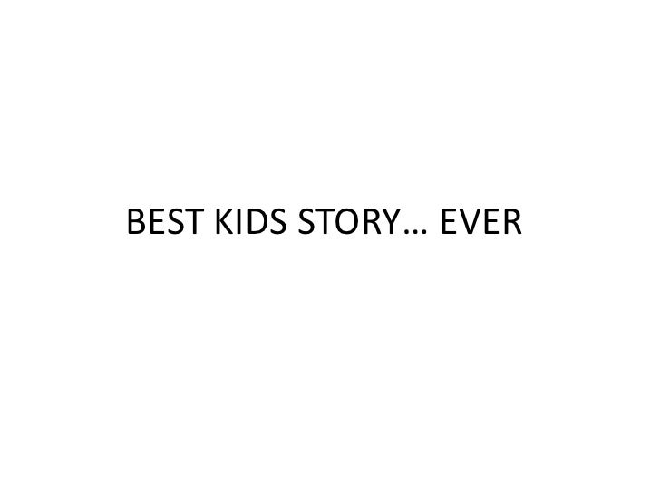 BEST KIDS STORY… EVER<br />
