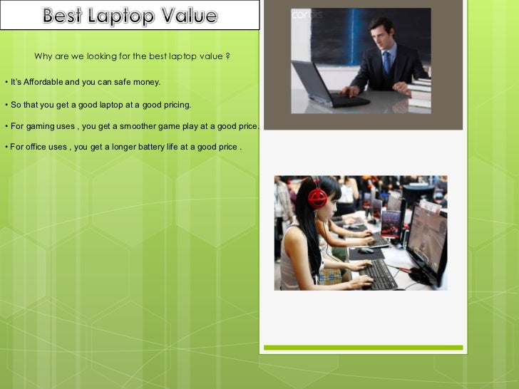 Best Laptop Value<br />Why are we looking for the best laptop value ?<br />• It's Affordable and you can safe money.<br />...