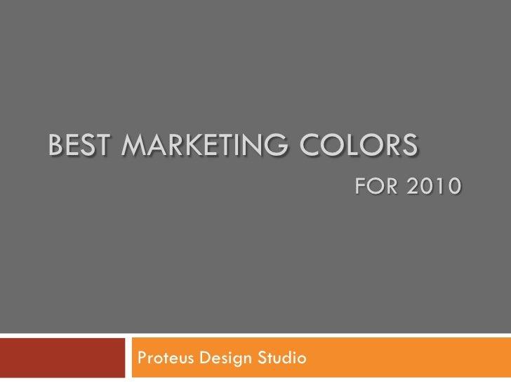 BEST MARKETING COLORS                              FOR 2010          Proteus Design Studio