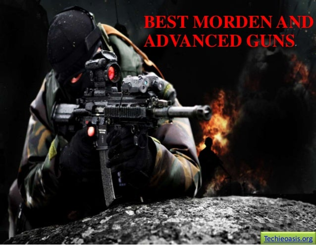 BEST MORDEN AND ADVANCED GUNS  Techieoasis.org
