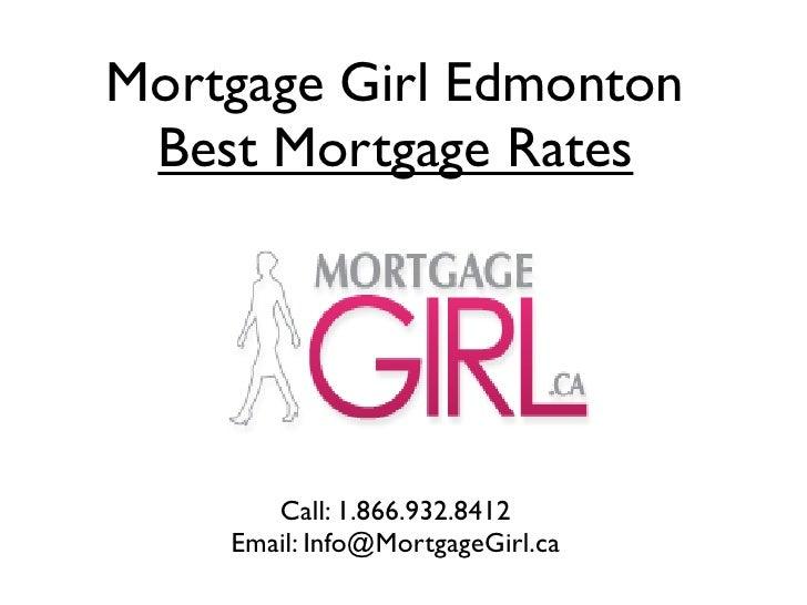 Mortgage Girl Edmonton  Best Mortgage Rates            Call: 1.866.932.8412     Email: Info@MortgageGirl.ca