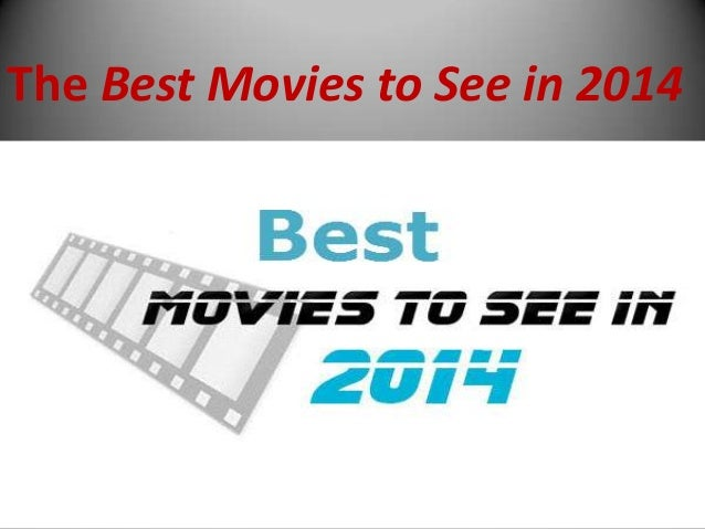 The Best Movies to See in 2014