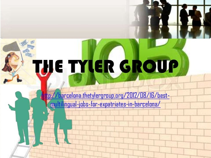 THE TYLER GROUPhttp://barcelona.thetylergroup.org/2012/08/16/best-    multilingual-jobs-for-expatriates-in-barcelona/