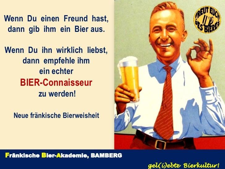 Wenn Du einen Freund hast, dann gib ihm ein Bier aus.Wenn Du ihn wirklich liebst,    dann empfehle ihm        ein echter  ...