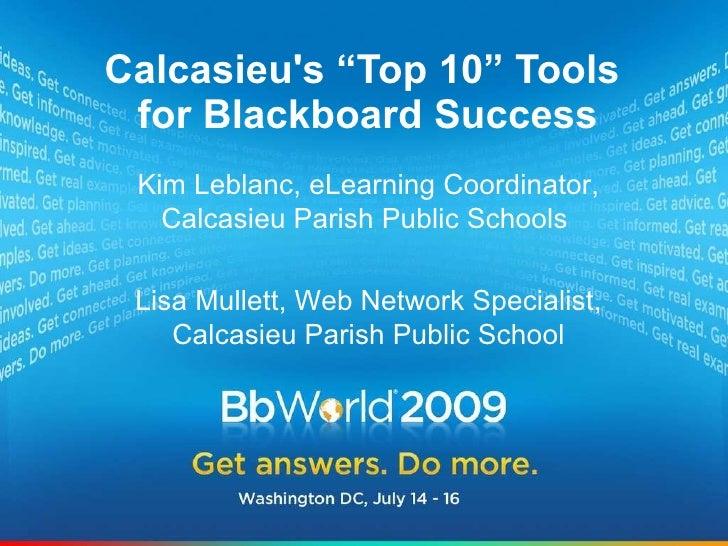 """Calcasieu's """"Top 10"""" Tools  for Blackboard Success Kim Leblanc, eLearning Coordinator, Calcasieu Parish Public Schools  Li..."""