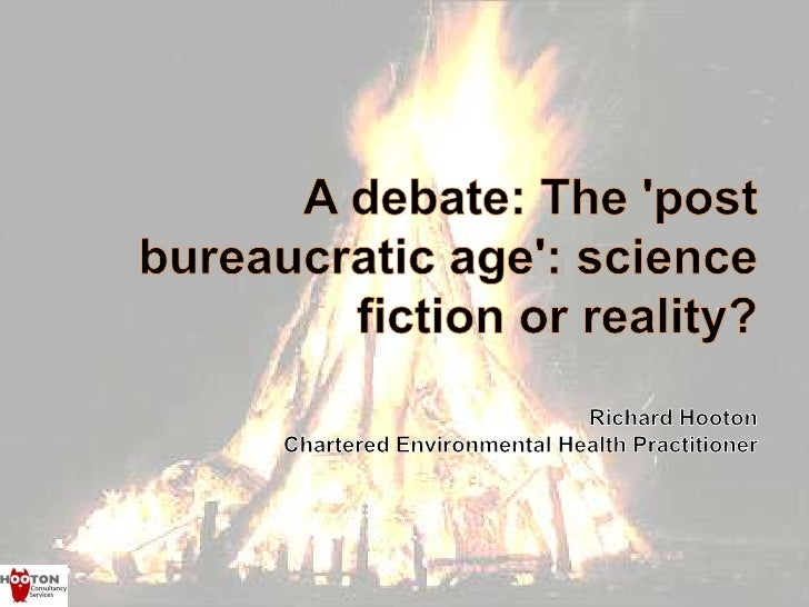 A debate: The 'post bureaucratic age': science fiction or reality?Richard HootonChartered Environmental Health Practitione...