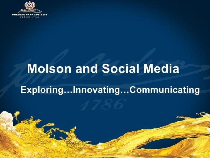 Molson and Social Media   Exploring…Innovating…Communicating