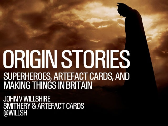 SMITHERY.CO ORIGINSTORIESSUPERHEROES,ARTEFACTCARDS,AND MAKINGTHINGSINBRITAIN JOHNVWILLSHIRE SMITHERY&ARTEFACTCARDS @WILLSH
