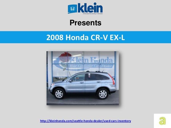 Presents    2008 Honda CR-V EX-Lhttp://kleinhonda.com/seattle-honda-dealer/used-cars-inventory