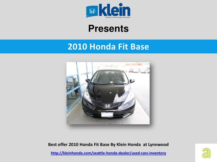 Presents          2010 Honda Fit BaseBest offer 2010 Honda Fit Base By Klein Honda at Lynnwood http://kleinhonda.com/seatt...
