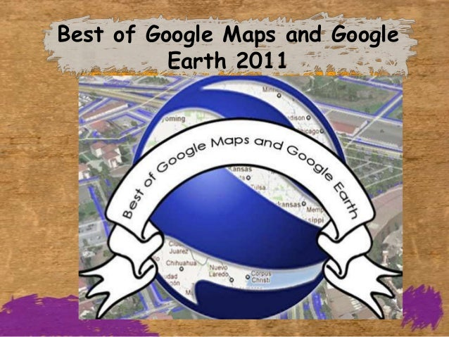 Best of Google Maps and Google          Earth 2011