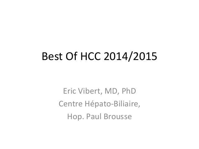 Best Of HCC 2014/2015 Eric Vibert, MD, PhD Centre Hépato-Biliaire, Hop. Paul Brousse