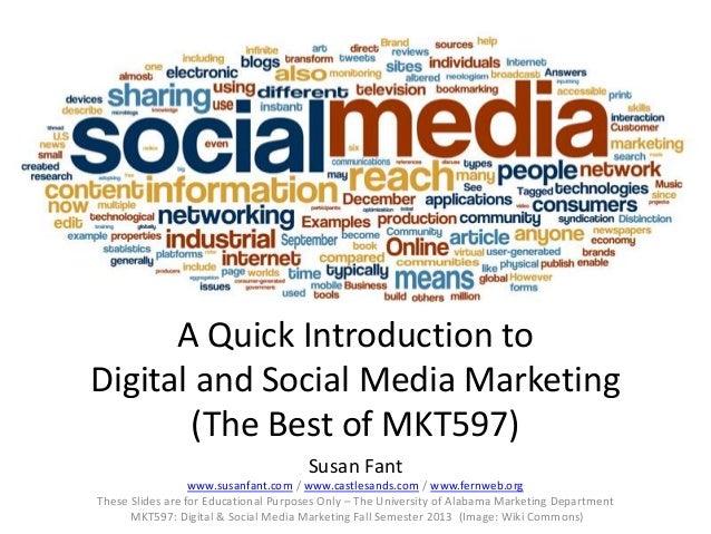 A Quick Introduction to Digital and Social Media Marketing (The Best of MKT597) Susan Fant www.susanfant.com / www.castles...