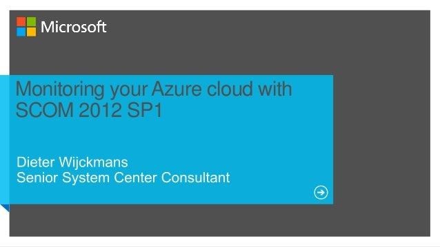 Monitoring your Azure cloud withSCOM 2012 SP1