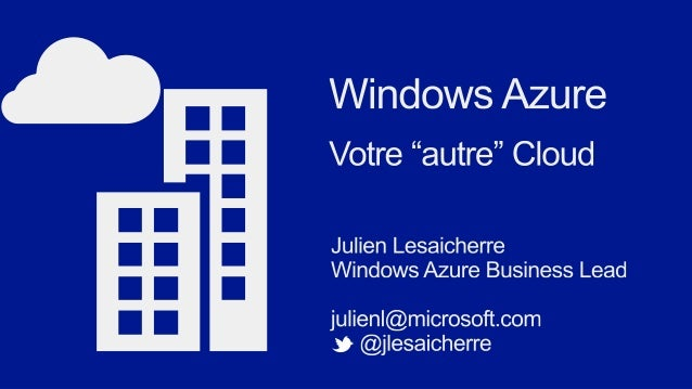 « Windows Azure is the linchpin of our devices and Services Strategy » Satya Nadella, President Server & Tools & Cloud bus...