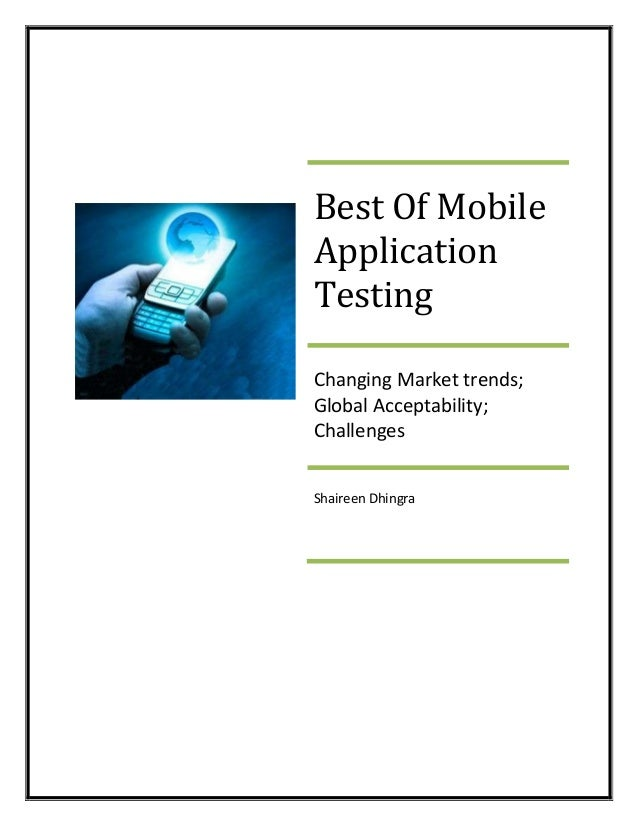 Best Of Mobile Application Testing Changing Market trends; Global Acceptability; Challenges Shaireen Dhingra