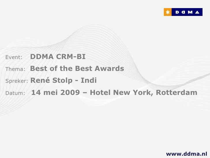 Event:   DDMA CRM-BI Thema:  Best of the Best Awards Spreker:  René Stolp - Indi Datum:  14 mei 2009 – Hotel New York, Rot...