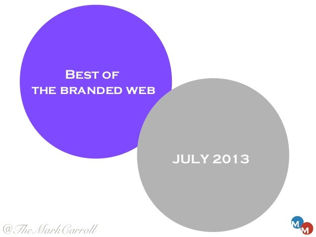 JULY 2013 Best of the branded web @TheMarkCarroll