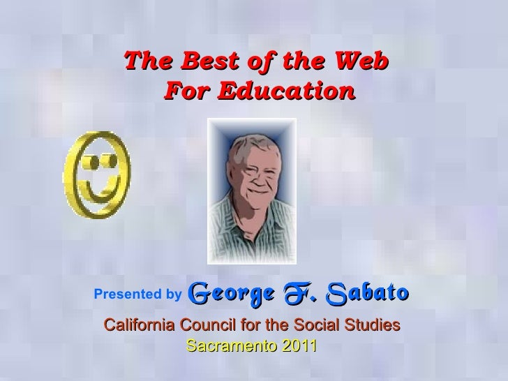 The Best of the Web  For Education Presented by   George F. Sabato California League of Schools Technology Conference Mont...