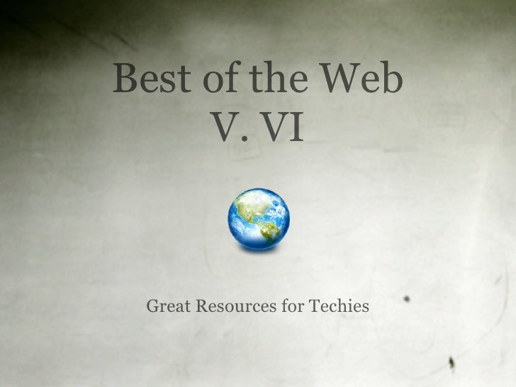 Best of the Web      V. VI     Great Resources for Techies