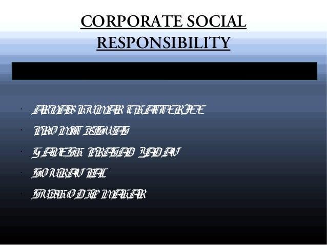 CORPORATE SOCIAL RESPONSIBILITY  •  A A KUM R CHA RN B A TTERJEE  •  PRO M T B SW S I I A  •  GA ESH PRA D Y DA N SA A V  ...