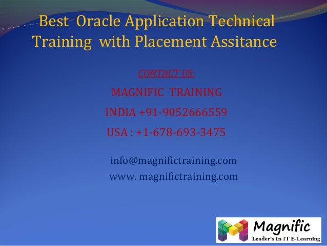 Best Oracle Application Technical Training with Placement Assitance CONTACT US: MAGNIFIC TRAINING INDIA +91-9052666559 USA...