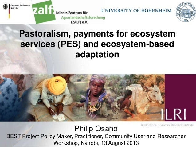 Pastoralism, payments for ecosystem services (PES) and ecosystem-based adaptation Philip Osano BEST Project Policy Maker, ...