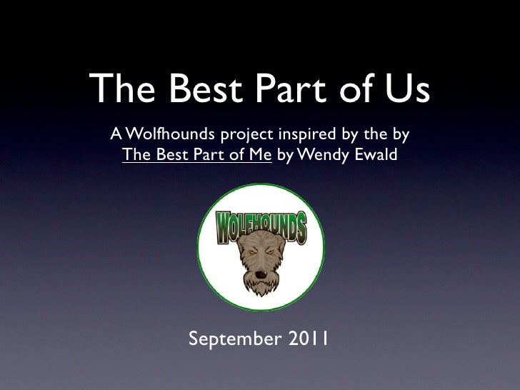 The Best Part of Us A Wolfhounds project inspired by the by  The Best Part of Me by Wendy Ewald           September 2011