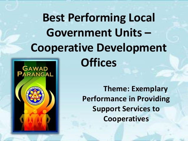 Best Performing Local Government Units – Cooperative Development Offices Theme: Exemplary Performance in Providing Support...