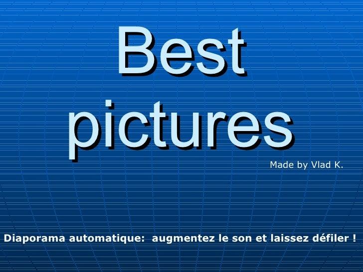 Best           pictures                           Made by Vlad K.     Diaporama automatique: augmentez le son et laissez d...