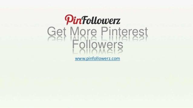 Get More Pinterest    Followers    www.pinfollowerz.com