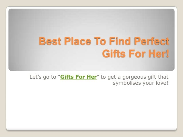 "Best Place To Find Perfect               Gifts For Her!Let's go to ""Gifts For Her"" to get a gorgeous gift that            ..."
