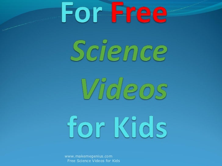 www.makemegenius.com Free Science Videos for Kids