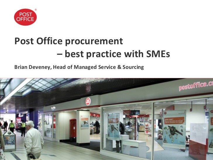 Post Office procurement          – best practice with SMEsBrian Deveney, Head of Managed Service & Sourcing