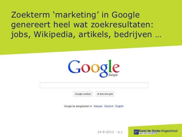 Zoekterm 'marketing' in Googlegenereert heel wat zoekresultaten:jobs, Wikipedia, artikels, bedrijven …                    ...