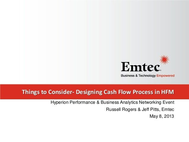 Things to Consider- Designing Cash Flow Process in HFMHyperion Performance & Business Analytics Networking EventRussell Ro...