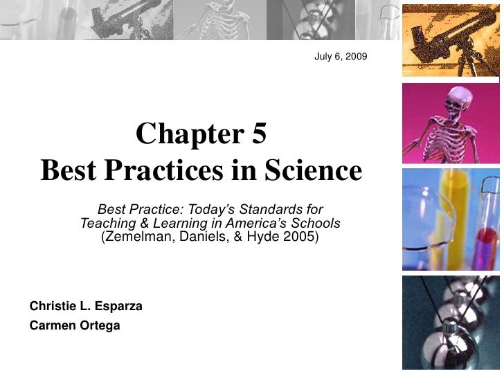 July 6, 2009<br />Chapter 5<br />Best Practices in Science<br />Best Practice: Today's Standards for Teaching & Learning i...