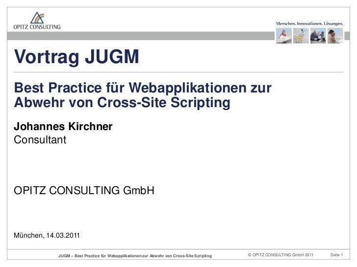 Vortrag JUGMBest Practice für Webapplikationen zurAbwehr von Cross-Site ScriptingJohannes KirchnerConsultantOPITZ CONSULTI...