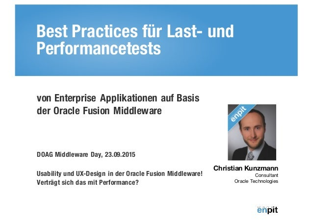 Best Practices für Last- und Performancetests Christian Kunzmann Consultant Oracle Technologies von Enterprise Applikation...