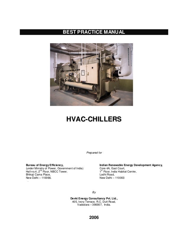 BEST PRACTICE MANUAL  HVAC-CHILLERS  Prepared for  Bureau of Energy Efficiency, (under Ministry of Power, Government of In...