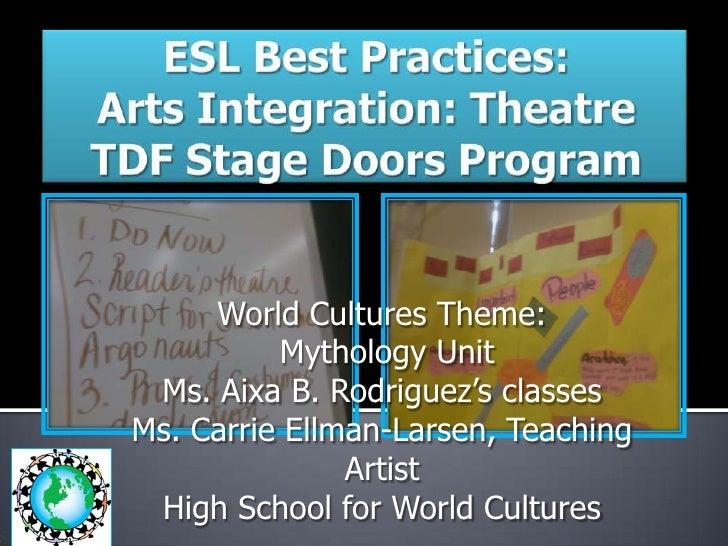 ESL Best Practices: Arts Integration: TheatreTDF Stage Doors Program<br />World Cultures Theme:<br /> Mythology Unit <br /...