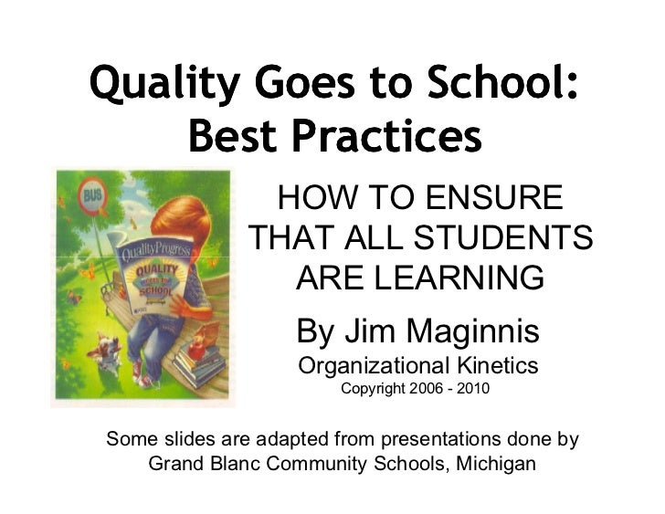 Quality Goes to School:    Best Practices               HOW TO ENSURE              THAT ALL STUDENTS                ARE LE...
