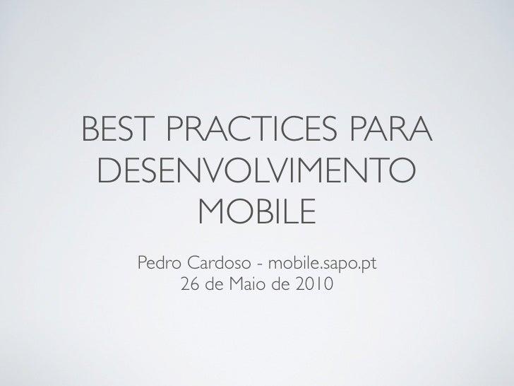 BEST PRACTICES PARA  DESENVOLVIMENTO        MOBILE    Pedro Cardoso - mobile.sapo.pt         26 de Maio de 2010