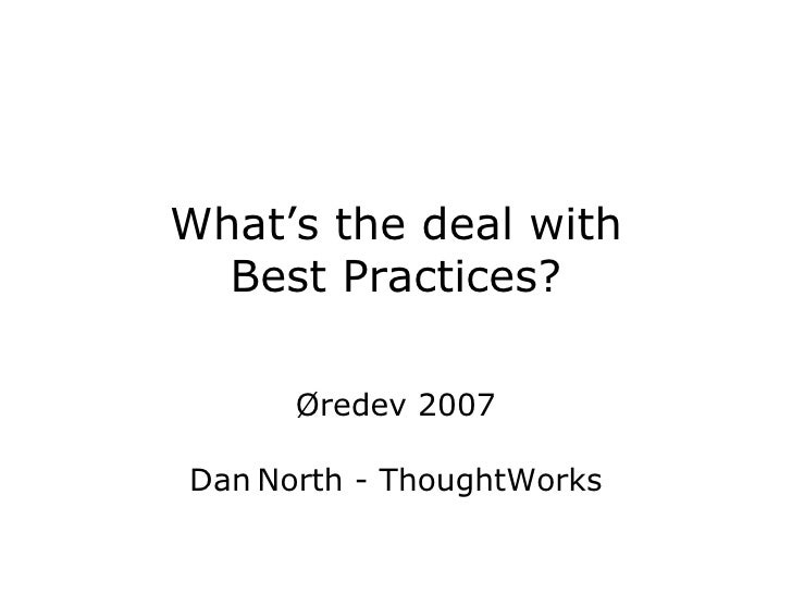 What's the deal with Best Practices? Øredev 2007 Dan   North - ThoughtWorks