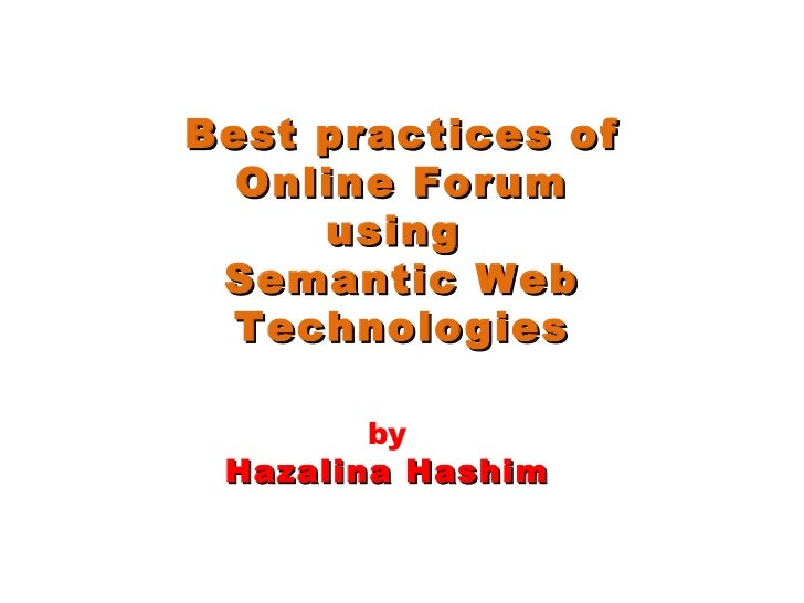 Best practices of Online Forum using  Semantic Web Technologies by Hazalina Hashim