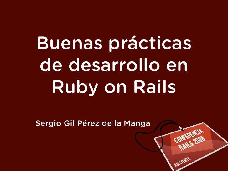 Buenas prácticas de desarrollo en  Ruby on Rails Sergio Gil Pérez de la Manga